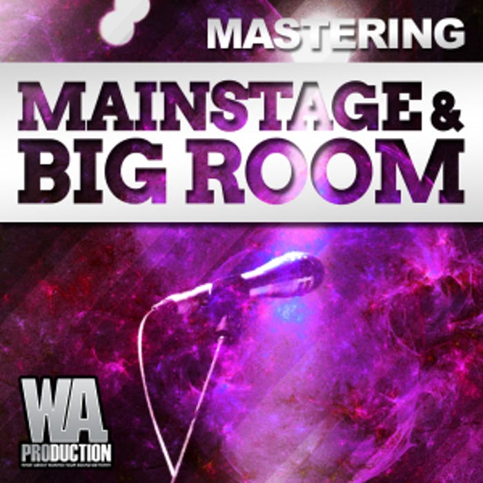 Mastering: Mainstage & Big Room | W  A  Production