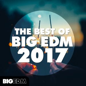 The Best Of Big EDM 2017