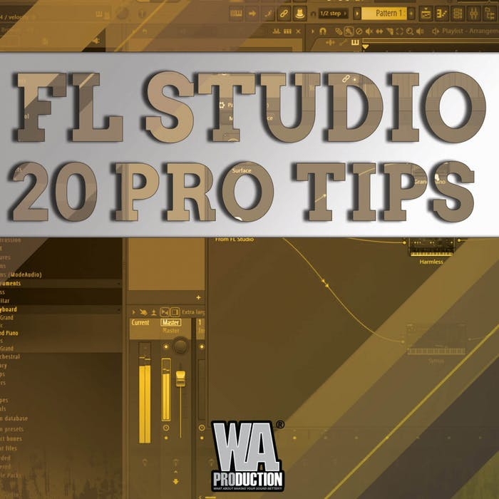 FL Studio 20 Pro Tips | W  A  Production
