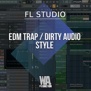 Free FLP 19: EDM Trap / Dirty Audio Style