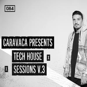 Caravaca Presents Tech House Sessions V.3
