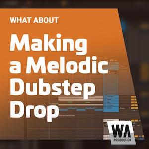 Making a Melodic Dubstep Drop