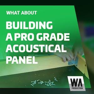 Building a Pro Grade Acoustical Panel