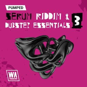 Pumped Serum Riddim & Dubstep Essentials 3