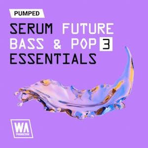 Pumped Serum Future Bass & Pop Essentials 3