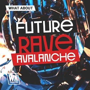 Future Rave Avalanche